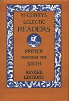 McGuffey Eclectic Readers: Primer Through 6th Edition