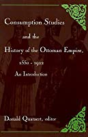 Consumption Studies and the History of the Ottoman Empire, 1550-1922: An Introduction