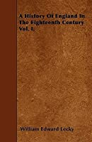 A History of England in the Eighteenth Century Vol. I