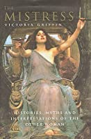 """The Mistress: Histories, Myths And Interpretations Of The """"Other Woman"""""""
