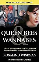 Queen Bees & Wannabes: Helping Your Daughter Survive Cliques, Gossip, Boyfriends, and Other Realities of Adolescence