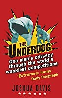 The Underdog: One Man's Odyssey Through the World's Wackiest Competitions