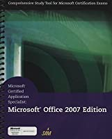 Microsoft Certified Application Specialist: Microsoft Office 2007 Edition