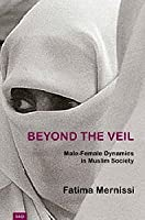 Beyond the Veil: Male-female Dynamics in Muslim Society