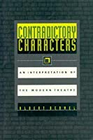 Contradictory Characters: An Interpretation of the Modern Theatre