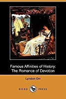 Famous Affinities of History: The Romance of Devotion