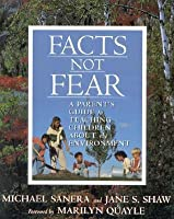 Facts, Not Fear: A Parent's Guide to Teaching Children About the Environment