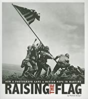 Raising the Flag: How a Photograph Gave a Nation Hope in Wartime