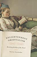 Enlightenment Orientalism: Resisting the Rise of the Novel
