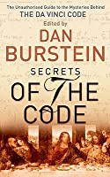 Secrets of the Code: The Unauthorized Guide to the Mysteries Behind the Da Vinci Code. Edited by Dan Burstein