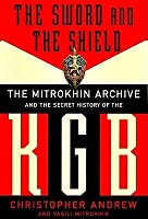 The Sword & the Shield: The Mitrokhin Archive & the Secret History of the KGB