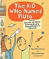 Kid Who Named Pluto: And the Stories of Other Extraordinary Young People in Science