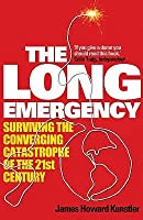 The Long Emergency: Surviving the Converging Catastrophe of the 21st Century