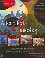 After Effects and Photoshop: Animation and Production Effects for DV and Film [With CD ROM]