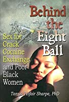Behind The Eight Ball: Sex For Crack Cocaine Exchange And Poor Black Women (Haworth Psychosocial Issues of HIV/AIDS) (Haworth Psychosocial Issues of HIV/AIDS)