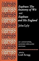 Euphues: The Anatomy of Wit and Euphues and His England John Lyly: An Annotated, Modern-Spelling Edition