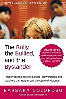 The Bully, the Bullied, and the Bystander: From Preschool to HighSchool--How Parents and Teachers Can Help Break the Cycle