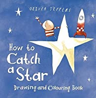 How to Catch a Star: Drawing and Colouring Book