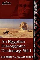 An Egyptian Hieroglyphic Dictionary (in Two Volumes), Vol.I: With an Index of English Words, King List and Geographical List with Indexes, List of Hi