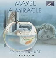Maybe A Miracle (Library Edition)