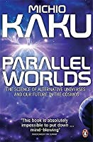 Parallel Worlds: The Science of Alternative Universes & Our Future in the Cosmos