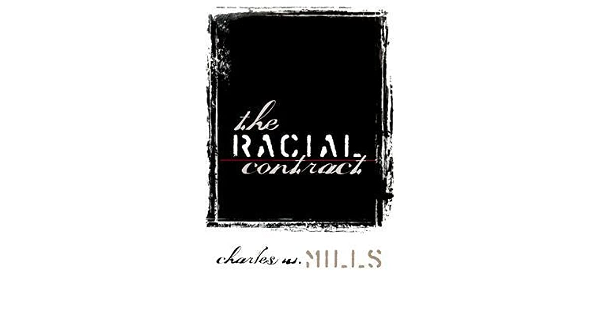 the racial contract The racial contract is a book by professor charles w mills in which mills puts forth his political philosophy regarding the role of race in the formation of the.