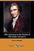 Little Journeys to the Homes of the Great, Volume 9 (Dodo Press)