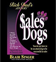Rich Dad's Advisors: Salesdogs: You Do Not Have to Be an Attack Dog to Be Successful in Sales