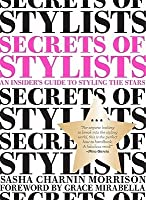 Secrets of Stylists: An Insider's Guide to Styling the Stars