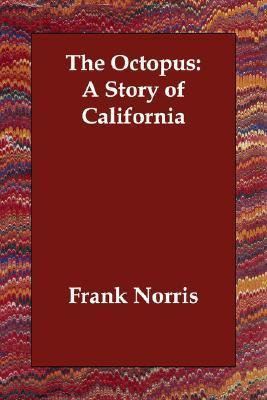 an analysis of the novel the octopus a story of california by frank norris The octopus: a story of california plot summary book one frank norris chose to write a three-novel series about wheat because he saw it as one product that.