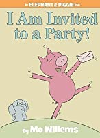 I Am Invited To A Party (Elephant & Piggie Book)