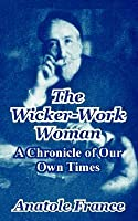The Wicker-Work Woman: A Chronicle of Our Own Times