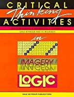 Critical Thinking Activities in Patterns Imagery & Logic Grade K/3 Copyright 1991