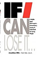 If I Can Lose It...: A Middle Aged Tech-Fanatic's Extraordinary Journey & Guidebook for Losing Weight.