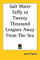 Salt Water Taffy or Twentythousand Leagues Away from the Sea