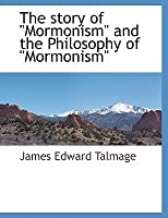 """The Story of """"Mormonism"""" and the Philosophy of """"Mormonism"""""""
