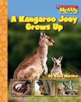 A Kangaroo Joey Grows Up (Scholastic News Nonfiction Readers: Life Cycles)