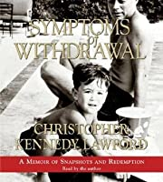 Symptoms of Withdrawal: A Memior of Snapshots and Redemption