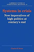 Systems in Crisis: New Imperatives of High Politics at Century's End