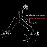 Le Corbusier in America: Travels in the Land of the Timid