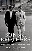 Sons & Brothers: The Days of Jack and Bobby Kennedy