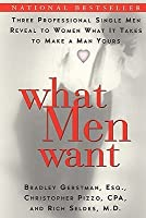 What Men Want: Three Professional Single Men Reveal to Women What It Takes to Make a Man Yours