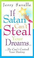 If Satan Can't Steal Your Dream...: He Can't Control Your Destiny