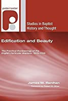 Edification And Beauty: The Practical Ecclesiology Of The English Particular Baptists, 1675 1705 (Studies In Baptist History And Thought)