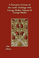 A Narrative of Some of the Lord's Dealings with George Mller, Volume II