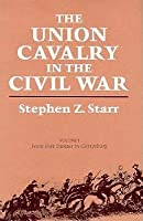 The Union Cavalry in the Civil War: From Fort Sumter to Gettysburg, 1861-1863