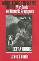 Mobilizing the Home Front: War Bonds and Domestic Propaganda
