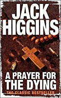 A Prayer for the Dying. Jack Higgins