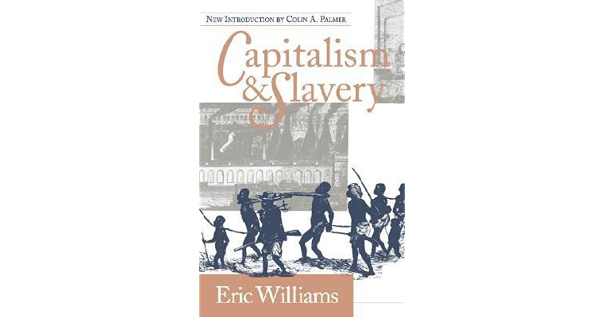 book report capitalism slavery eric 12 quotes from capitalism & slavery: 'here, then rate this book clear rating eric williams, capitalism and slavery 2 likes like the harsh treatment of the underprivileged classes.