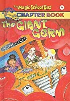 The Giant Germ (Magic School Bus Science Chapter Books (Prebound))